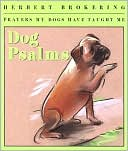 Dog Psalms: Prayers My Dogs Have Taught Me book written by Herbert Brokering