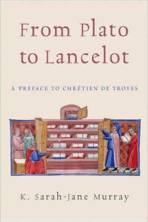 From Plato to Lancelot: A Preface to Chretien de Troyes book written by K. Sarah-Jane Murray