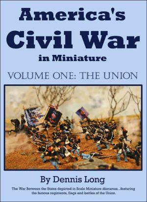 America's Civil War in Miniature: Vol. 1 the Union book written by Dennis Long