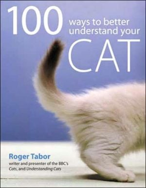 100 Ways to Understand Your Cat book written by Roger Tabor