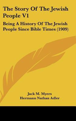 The Story Of The Jewish People V1: Being A History Of The Jewish People Since Bible Times (1... written by Jack M. Myers