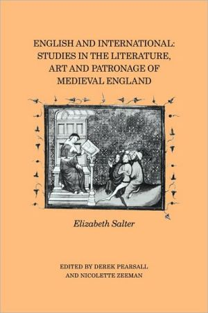 English and International: Studies in the Literature, Art and Patronage of Medieval England book written by Derek Pearsall