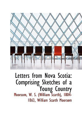 Letters from Nova Scotia: Comprising Sketches of a Young Country written by Moorsom