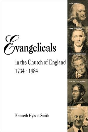 Evangelicals In The Church Of England 1734 - 1984 book written by Kenneth Hylson-Smith