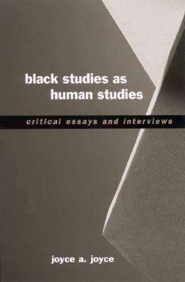 Black Studies as Human Studies: Critical Essays and Interviews book written by Joyce A. Joyce