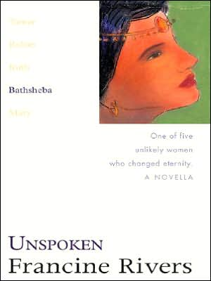 Unspoken: Bathsheba (Lineage of Grace Series #4) book written by Francine Rivers