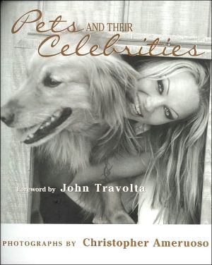 Pets and Their Celebrities book written by Christopher Ameruoso, John Travolta, Chris Ameruoso