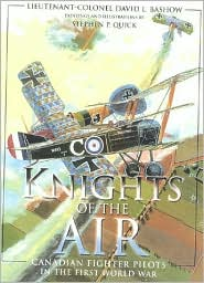 Knights of the Air: Canadian Fighter Pilots in the First World War book written by David L. Bashow