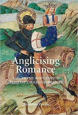 Anglicising Romance: Tail-Rhyme and Genre in Medieval English Literature, Vol. 8 book written by Rhiannon Purdie