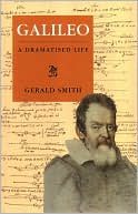 Galileo: A Dramatised Life of Galileo book written by Gerald Smith