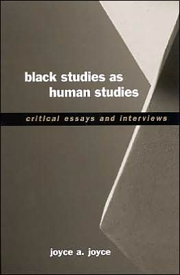 Black Studies as Human Studies: Critical Essays and Interviews written by Joyce A. Joyce
