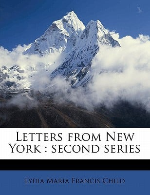 Letters from New York: Second Series book written by Child, Lydia Maria Francis