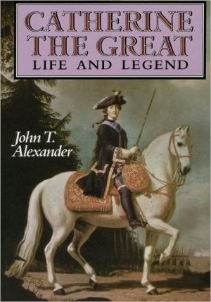 Catherine the Great: Life and Legend book written by John T. Alexander