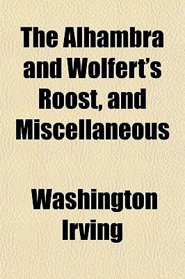 The Alhambra and Wolfert's Roost, and Miscellaneous written by Irving, Washington