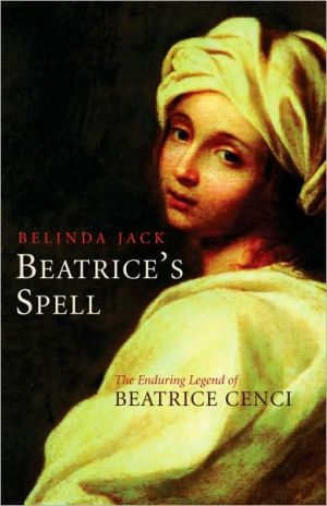 Beatrice's Spell: The Enduring Legend of Beatrice Cenci book written by Belinda Jack