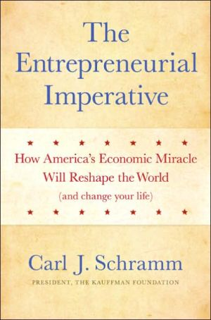 Entrepreneurial Imperative: How America's Economic Miracle Will Reshape the World (and Change Your Life) book written by Carl J. Schramm