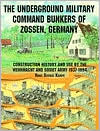 Underground Military Command Bunkers of Zossen, Germany : Construction History and Use by the Wehrmacht and Soviet Army 1937-1994 book written by Hans George Kampe