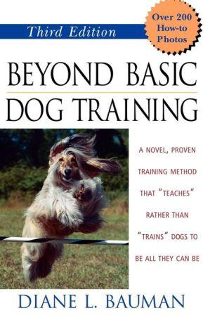 Beyond Basic Dog Training 3e book written by Bauman