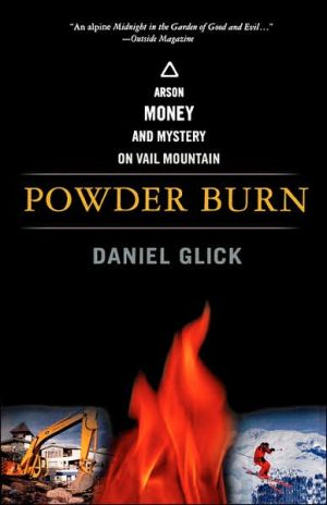 Powder Burn: Arson, Money and Mystery on Vail Mountain book written by Daniel Glick