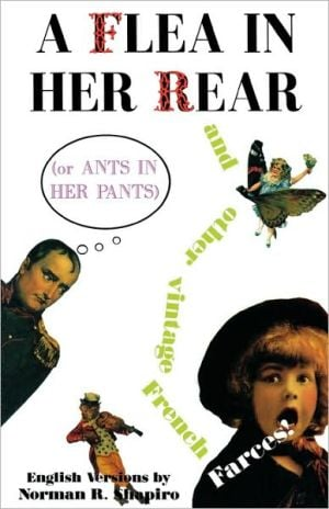 A Flea in Her Rear (or Ants in Her Pants) and Other Vintage French Farces!, Vol. 4 written by Norman Shapiro