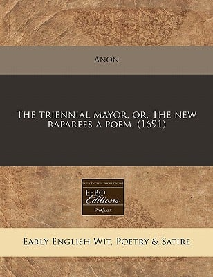 The Triennial Mayor, Or, the New Raparees a Poem. (1691) written by Anon