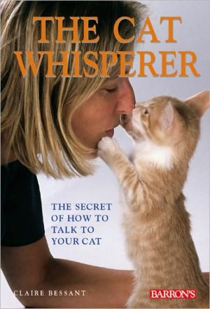 The Cat Whisperer: The Secret of How to Talk to Your Cat book written by Claire Bessant
