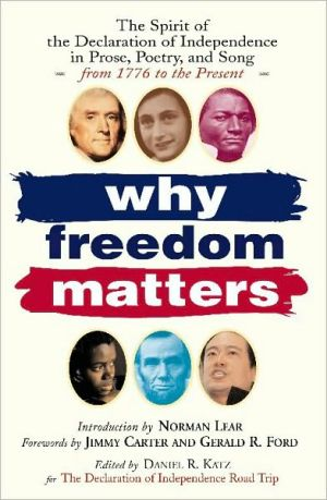 Why Freedom Matters: The Spirit of the Declaration of Independence in Prose, Poetry, and Song from 1776 to the Present written by Daniel Katz