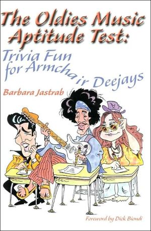 The Oldies Music Aptitude Test: Trivia Fun for Armchair Deejays book written by Barbara Jastrab