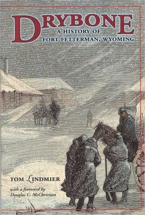Drybone: A History of Fort Fetterman, Wyoming book written by Tom Lindmier