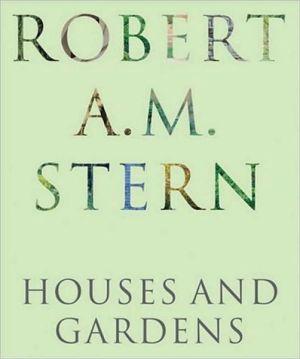Robert A. M. Stern: Houses and Gardens book written by Robert A.M. Stern