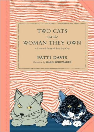 Two Cats and the Woman They Own: Or Lessons I Learned from My Cats book written by Patti Davis
