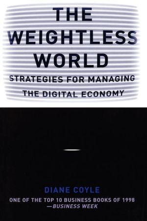 The Weightless World: Strategies for Managing the Digital Economy book written by Diane Coyle