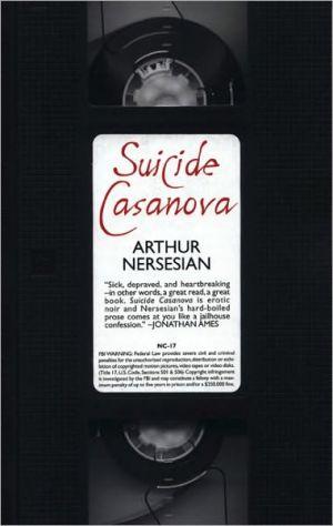 Suicide Casanova book written by Arthur Nersesian