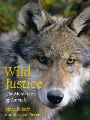 Wild Justice: The Moral Lives of Animals written by Marc Bekoff