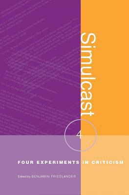 Simulcast: Four Experiments in Criticism (Modern and Contemporary Poetics Series) book written by Benjamin Friedlander