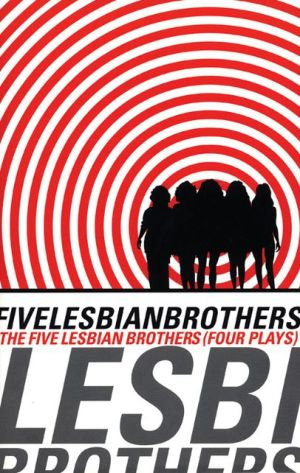 Five Lesbian Brothers/ Four Plays book written by Paula Vogel