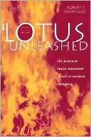 The Lotus Unleashed: The Buddhist Peace Movement in South Vietnam, 1964-1966 book written by Robert J. Topmiller