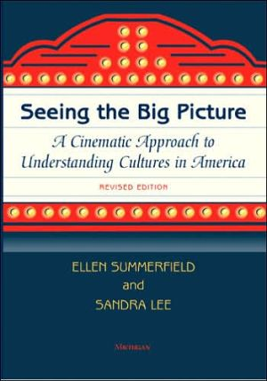 Seeing the Big Picture, Revised Edition: A Cinematic Approach to Understanding Cultures in America book written by Ellen Summerfield