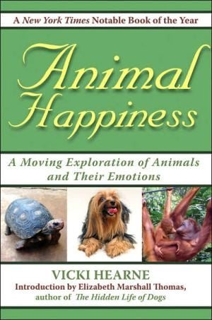 Animal Happiness: A Moving Exploration of Animals and Their Emotions book written by Vicki Hearne