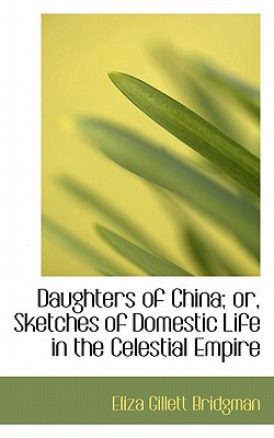 Daughters of China; Or, Sketches of Domestic Life in the Celestial Empire book written by Bridgman, Eliza Gillett