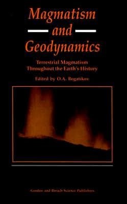 Magmatism and Geodynamics: Terrestrial Magmatism throughout the Earth's History book written by O. A. Bogatikov