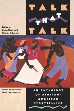 Talk That Talk: An Anthology of African-American Storytelling book written by Linda Goss