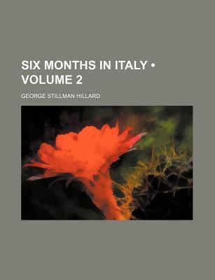 Six Months in Italy (Volume 2) book written by Hillard, George Stillman
