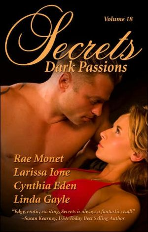 Secrets, Volume 18: Dark Passions book written by Larissa Ione