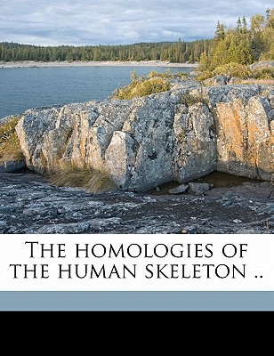 The Homologies of the Human Skeleton .. book written by Coote, Holmes