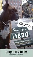 Dreaming in Libro: How a Good Dog Tamed a Bad Woman book written by Louise Bernikow