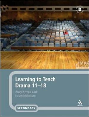 Learning to Teach Drama 11-18 book written by Andy Kempe
