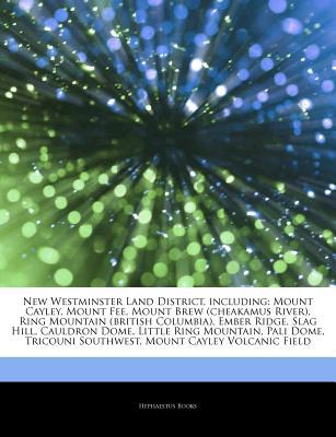 Articles on New Westminster Land District, Including written by Hephaestus Books
