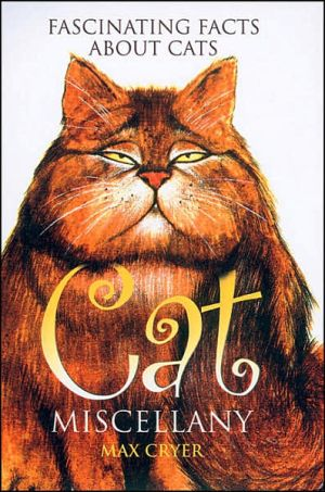 Cat Miscellany: Fascinating Facts about Cats book written by Max Cryer