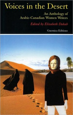 Voices in the Desert: The Anthology of Arabic-Canadian Women Writers book written by Elizabeth Dahab
